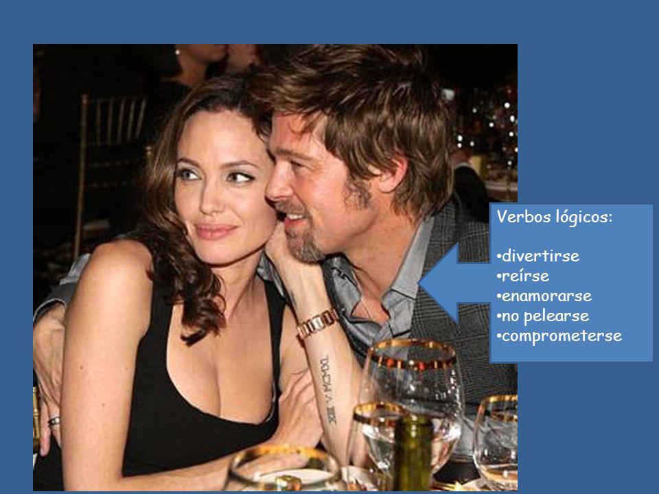 Verbos lógicos: divertirse reírse enamorarse no pelearse comprometerse