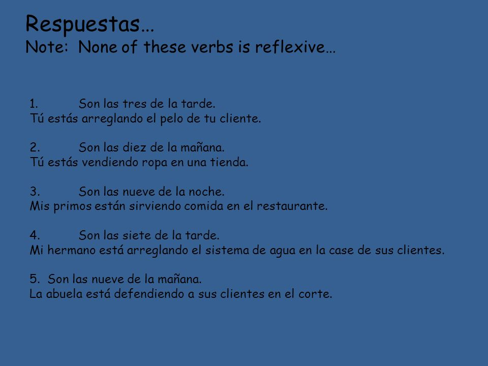 Respuestas… Note: None of these verbs is reflexive…