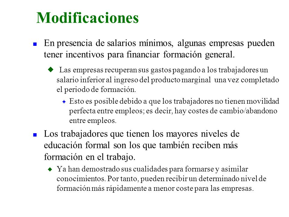 3/24/2017 Modificaciones. En presencia de salarios mínimos, algunas empresas pueden tener incentivos para financiar formación general.