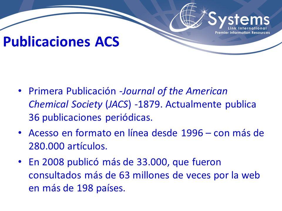 Publicaciones ACS Primera Publicación -Journal of the American Chemical Society (JACS) -1879. Actualmente publica 36 publicaciones periódicas.