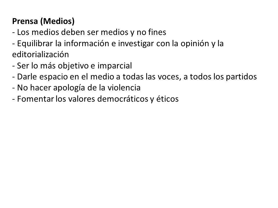 Prensa (Medios) Los medios deben ser medios y no fines. Equilibrar la información e investigar con la opinión y la editorialización.