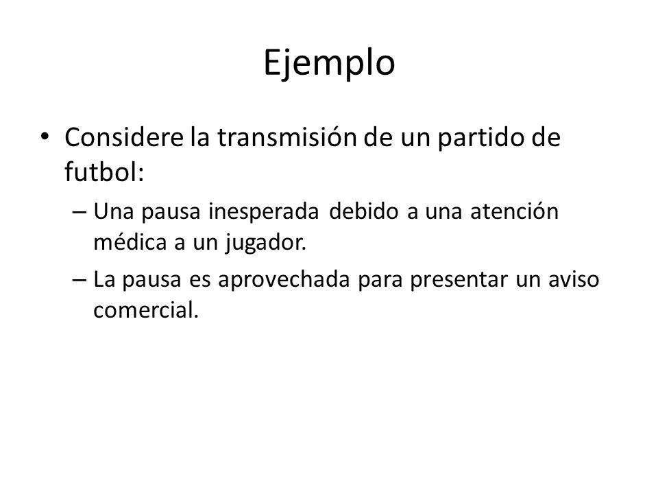 Ejemplo Considere la transmisión de un partido de futbol: