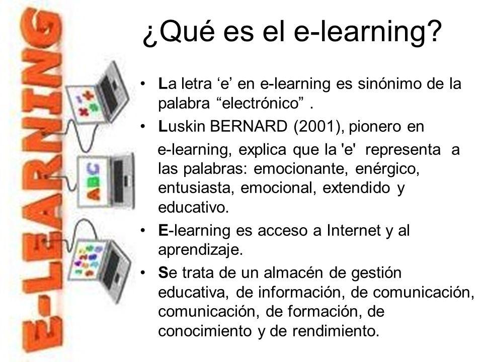 ¿Qué es el e-learning La letra 'e' en e-learning es sinónimo de la palabra electrónico . Luskin BERNARD (2001), pionero en.
