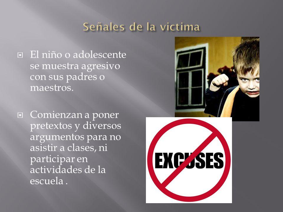 Señales de la victimaEl niño o adolescente se muestra agresivo con sus padres o maestros.