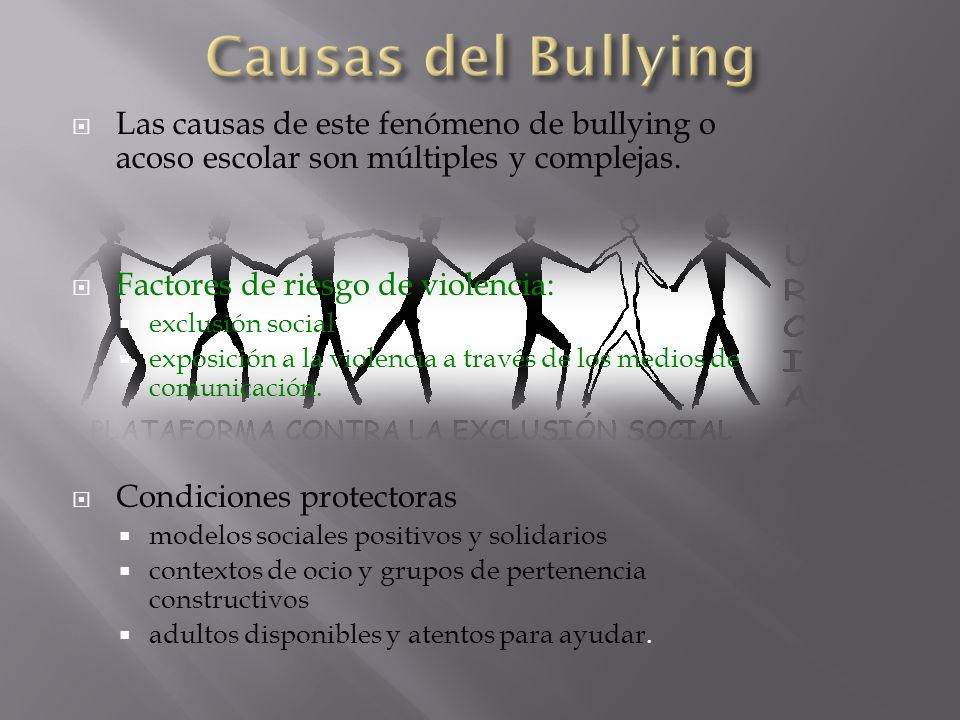 Causas del Bullying Las causas de este fenómeno de bullying o acoso escolar son múltiples y complejas.