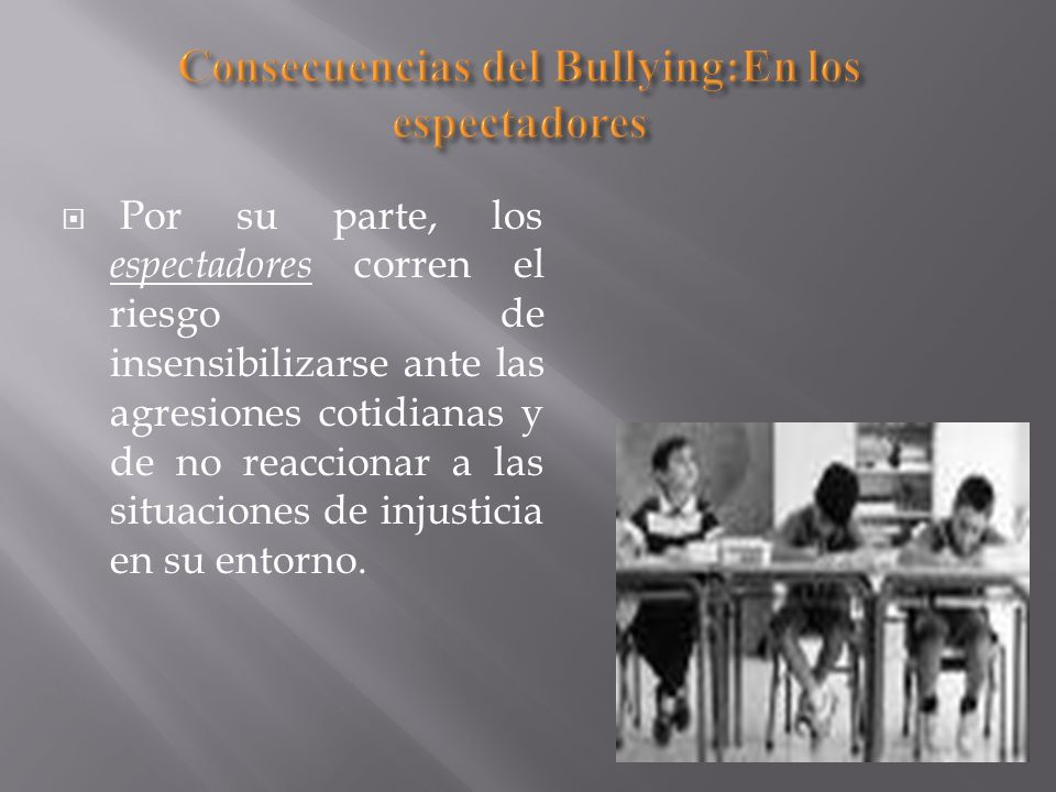Consecuencias del Bullying:En los espectadores
