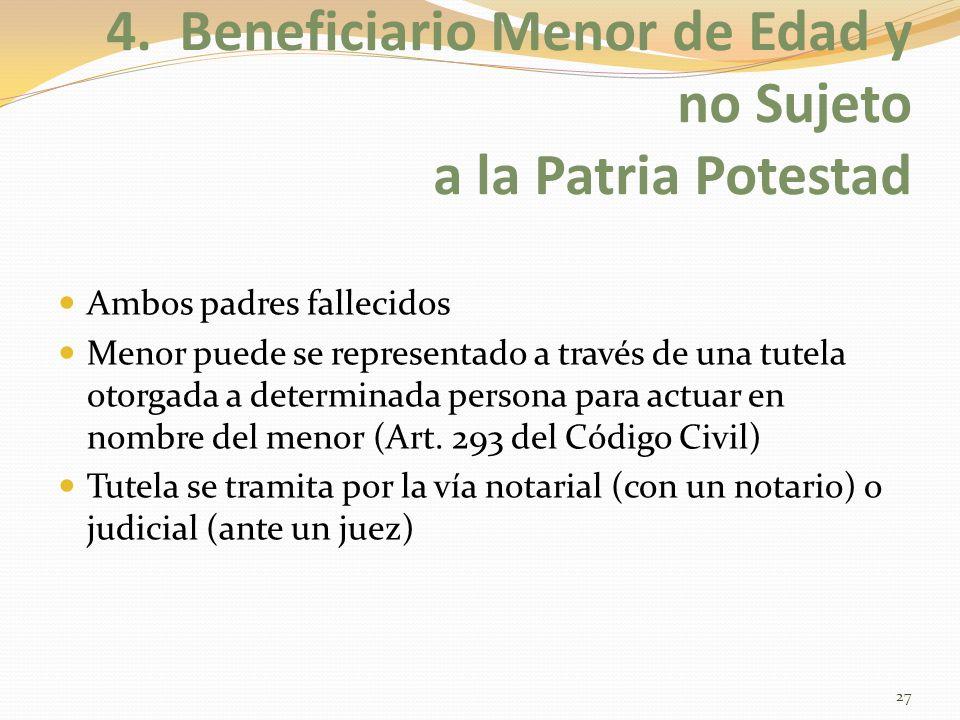 4. Beneficiario Menor de Edad y no Sujeto a la Patria Potestad