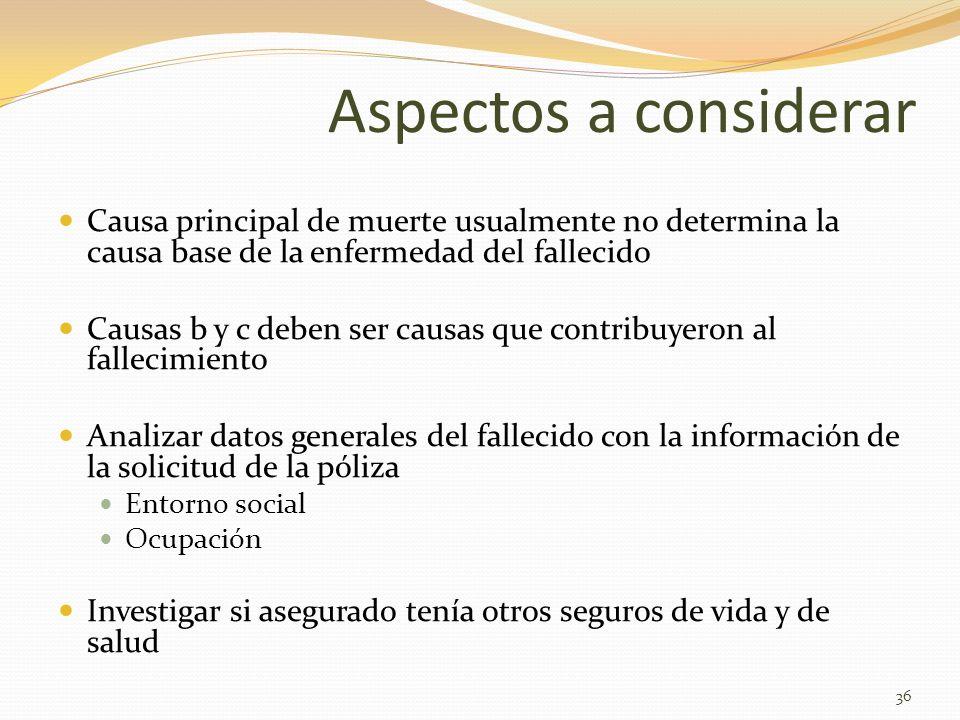 Aspectos a considerar Causa principal de muerte usualmente no determina la causa base de la enfermedad del fallecido.