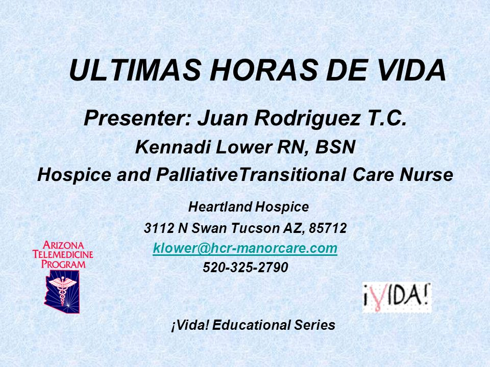 ULTIMAS HORAS DE VIDA Presenter: Juan Rodriguez T.C. Heartland Hospice