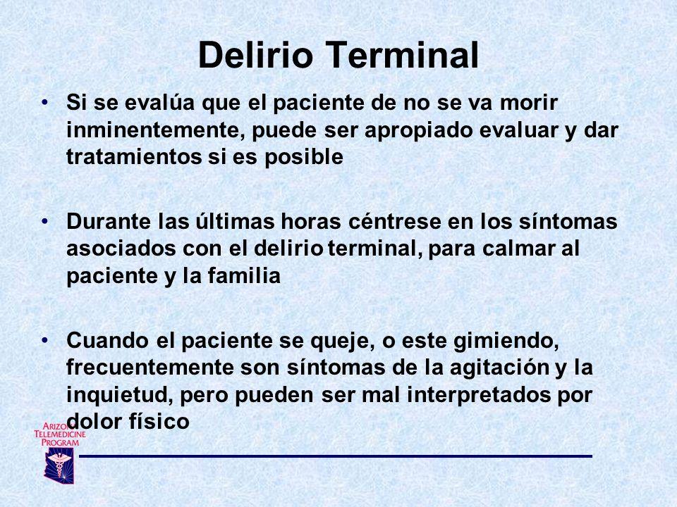 Delirio Terminal Si se evalúa que el paciente de no se va morir inminentemente, puede ser apropiado evaluar y dar tratamientos si es posible.