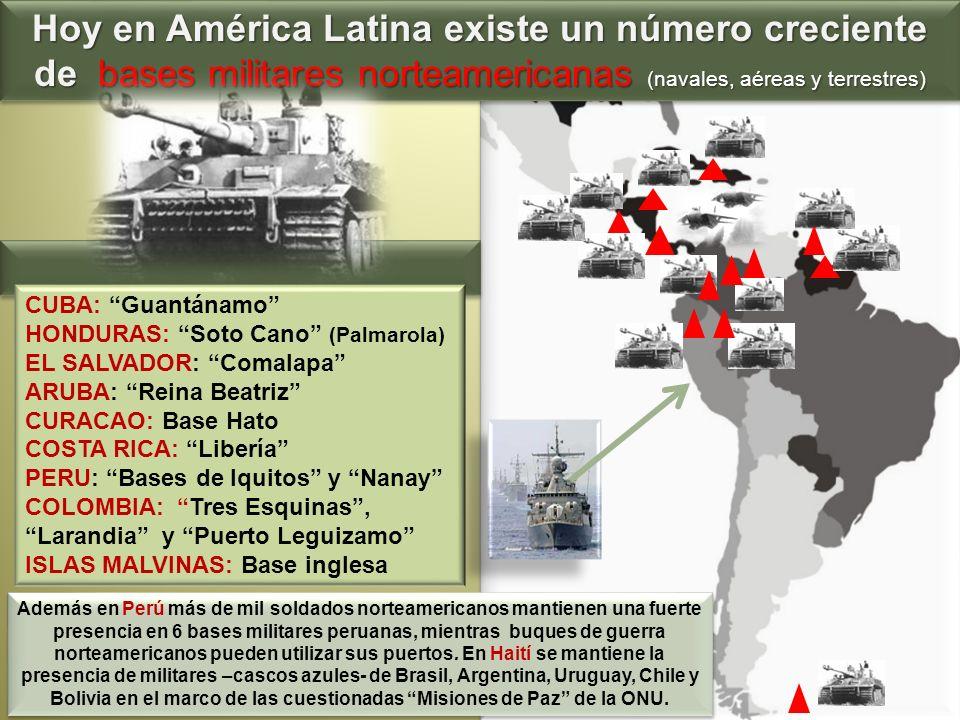 Hoy en América Latina existe un número creciente de bases militares norteamericanas (navales, aéreas y terrestres)