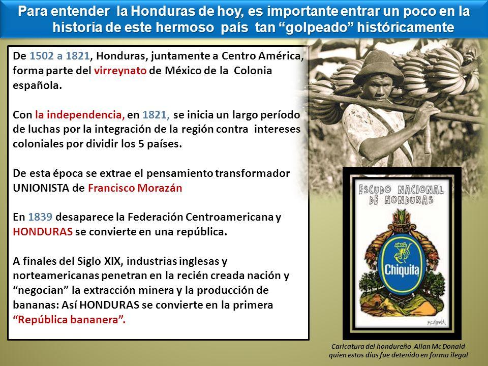 Para entender la Honduras de hoy, es importante entrar un poco en la historia de este hermoso país tan golpeado históricamente