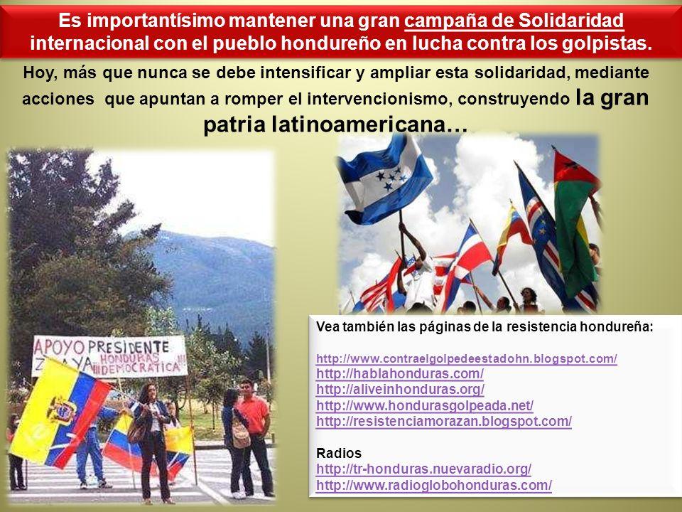 Es importantísimo mantener una gran campaña de Solidaridad internacional con el pueblo hondureño en lucha contra los golpistas.