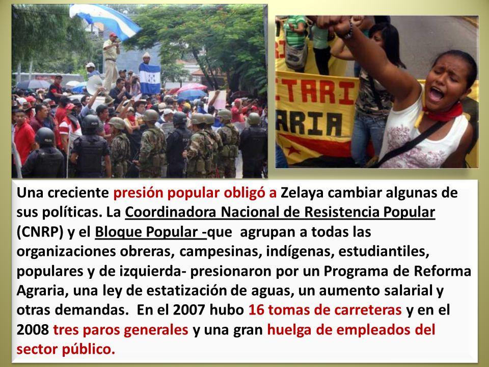 Una creciente presión popular obligó a Zelaya cambiar algunas de sus políticas.