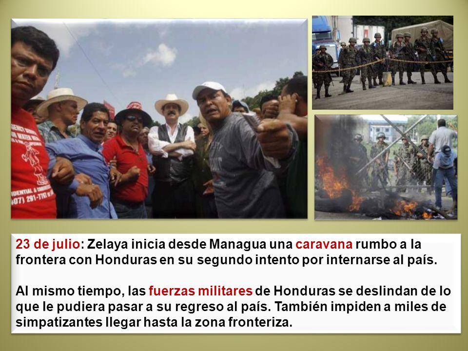 23 de julio: Zelaya inicia desde Managua una caravana rumbo a la frontera con Honduras en su segundo intento por internarse al país.