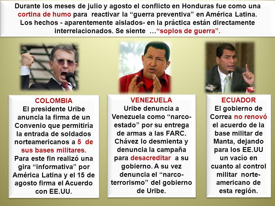 Durante los meses de julio y agosto el conflicto en Honduras fue como una cortina de humo para reactivar la guerra preventiva en América Latina.