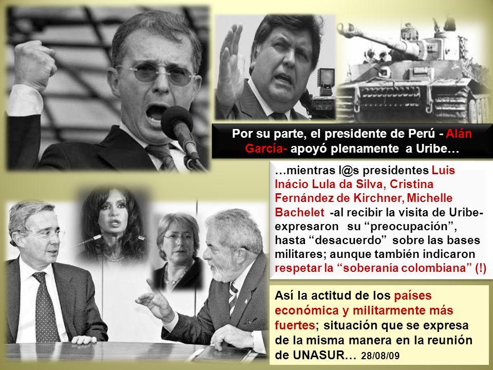Por su parte, el presidente de Perú - Alán García- apoyó plenamente a Uribe…