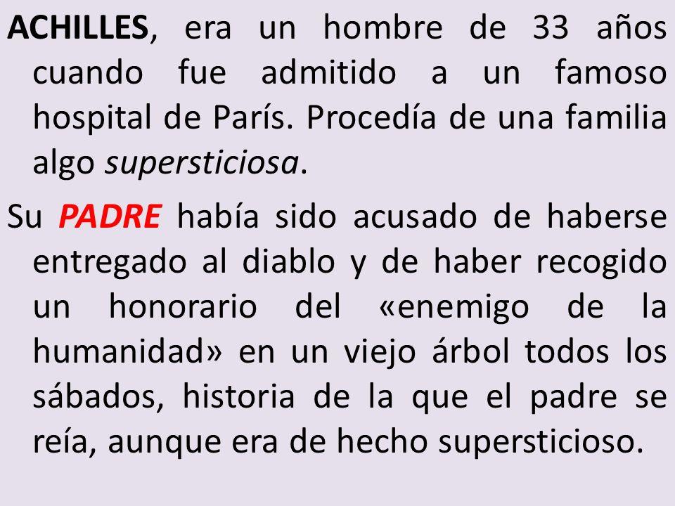 ACHILLES, era un hombre de 33 años cuando fue admitido a un famoso hospital de París.