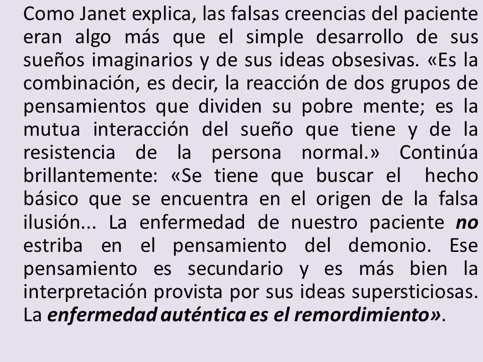 Como Janet explica, las falsas creencias del paciente eran algo más que el simple desarrollo de sus sueños imaginarios y de sus ideas obsesivas.