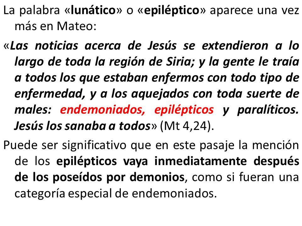 La palabra «lunático» o «epiléptico» aparece una vez más en Mateo:
