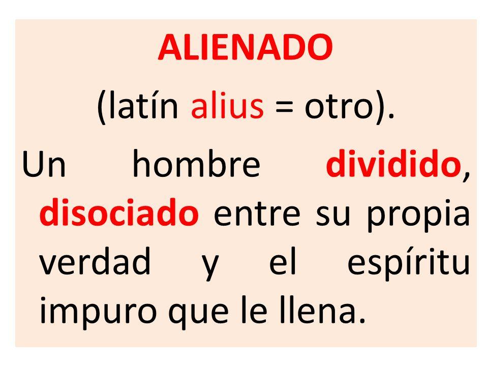 ALIENADO (latín alius = otro).