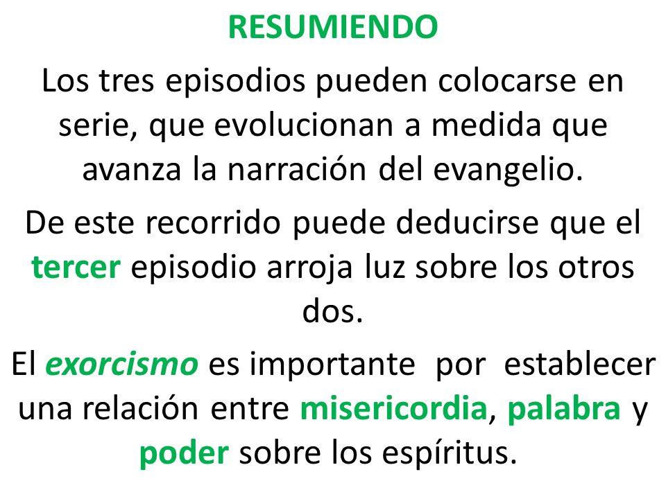 RESUMIENDO Los tres episodios pueden colocarse en serie, que evolucionan a medida que avanza la narración del evangelio.