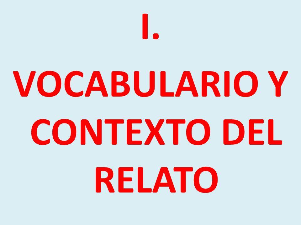 I. VOCABULARIO Y CONTEXTO DEL RELATO
