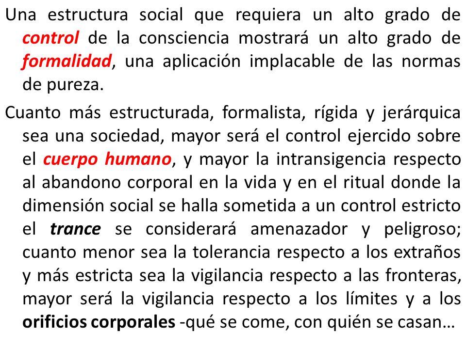Una estructura social que requiera un alto grado de control de la consciencia mostrará un alto grado de formalidad, una aplicación implacable de las normas de pureza.