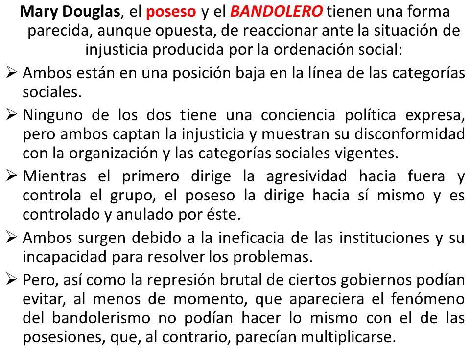 Mary Douglas, el poseso y el BANDOLERO tienen una forma parecida, aunque opuesta, de reaccionar ante la situación de injusticia producida por la ordenación social:
