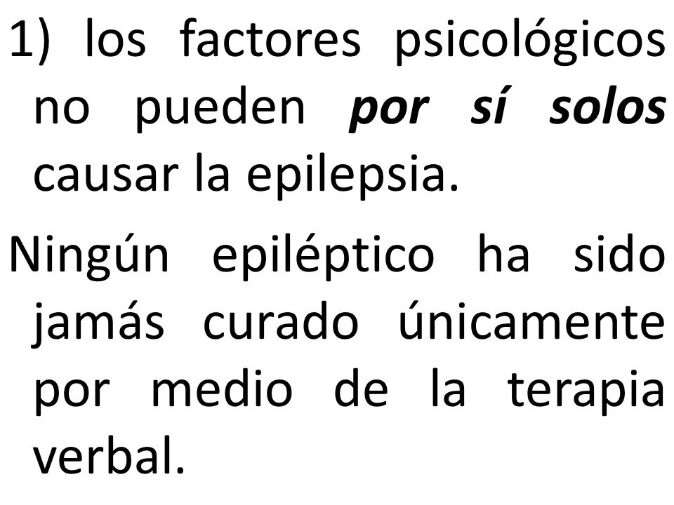 1) los factores psicológicos no pueden por sí solos causar la epilepsia.