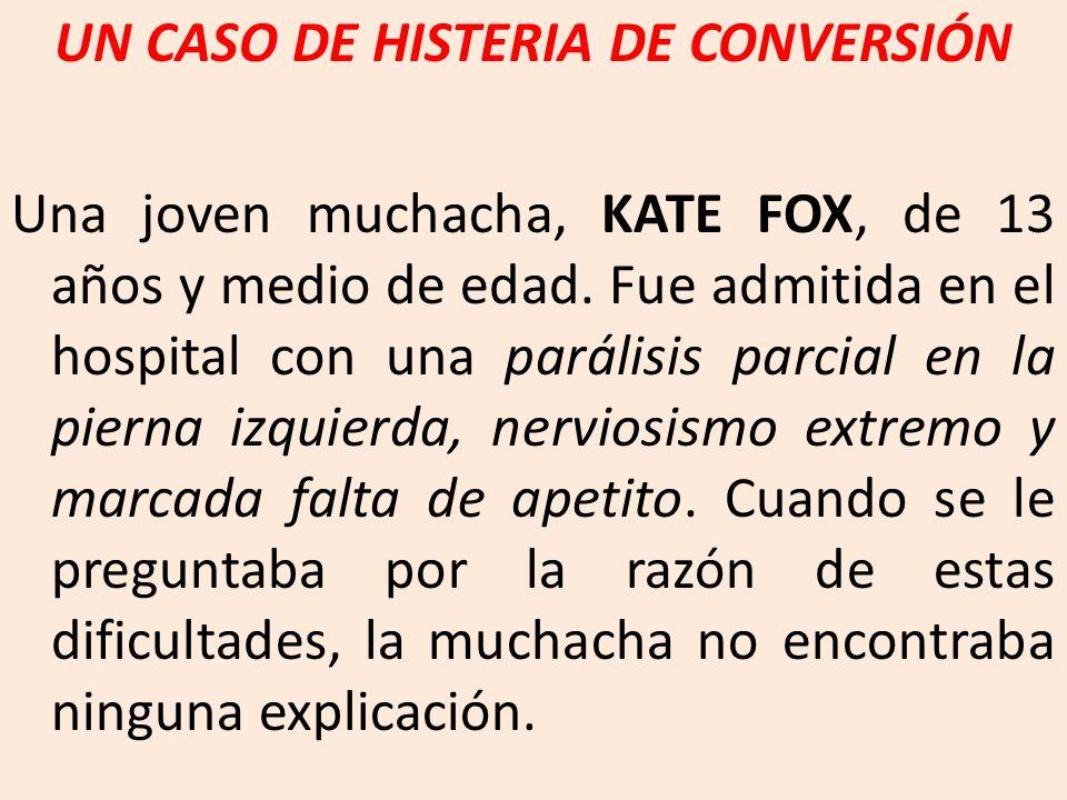 UN CASO DE HISTERIA DE CONVERSIÓN Una joven muchacha, KATE FOX, de 13 años y medio de edad.