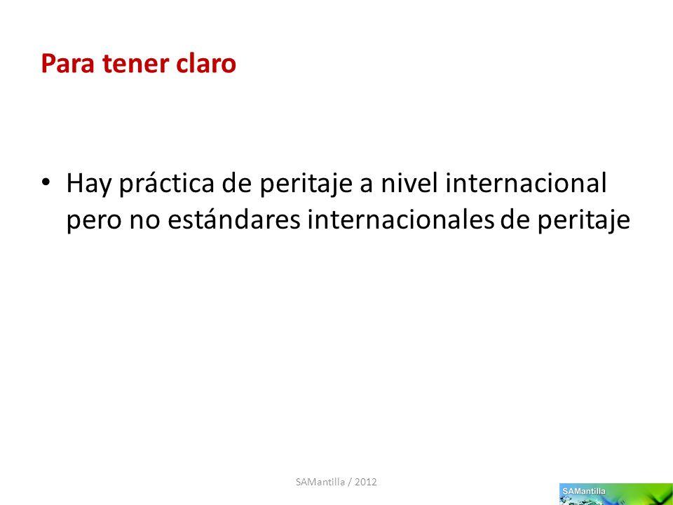 Para tener claro Hay práctica de peritaje a nivel internacional pero no estándares internacionales de peritaje.