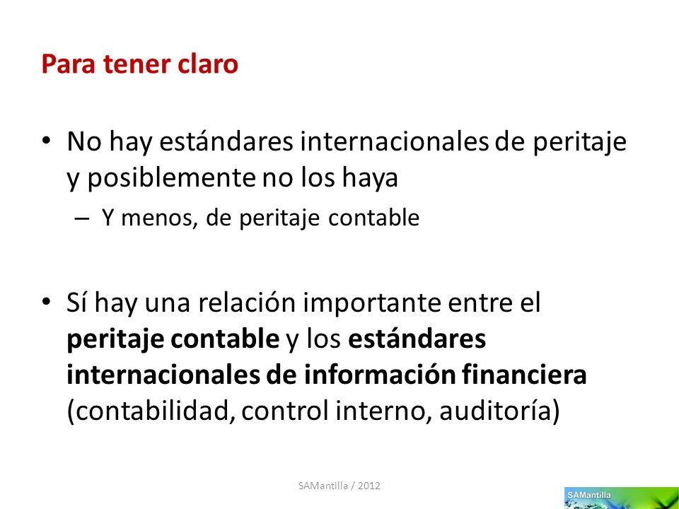 Para tener claroNo hay estándares internacionales de peritaje y posiblemente no los haya. Y menos, de peritaje contable.