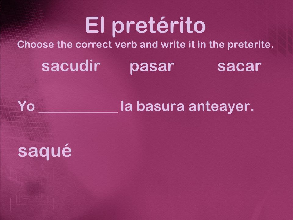 El pretérito Choose the correct verb and write it in the preterite.