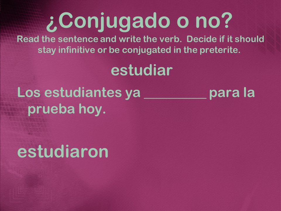 ¿Conjugado o no. Read the sentence and write the verb