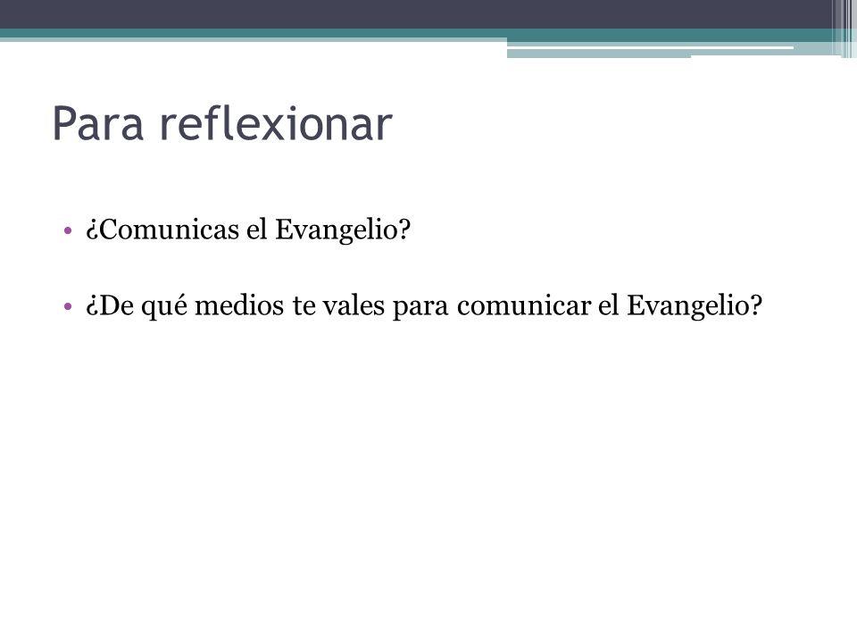Para reflexionar ¿Comunicas el Evangelio