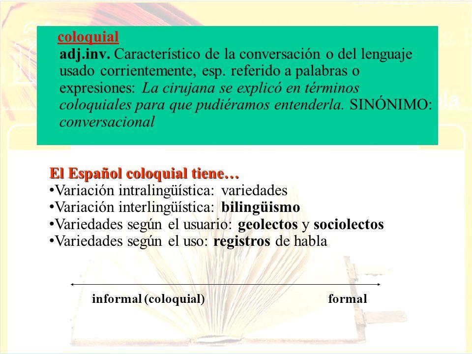 El Español coloquial tiene… Variación intralingüística: variedades
