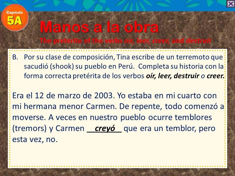 Manos a la obra The preterite of the verbs oír, leer, creer, and destruir.