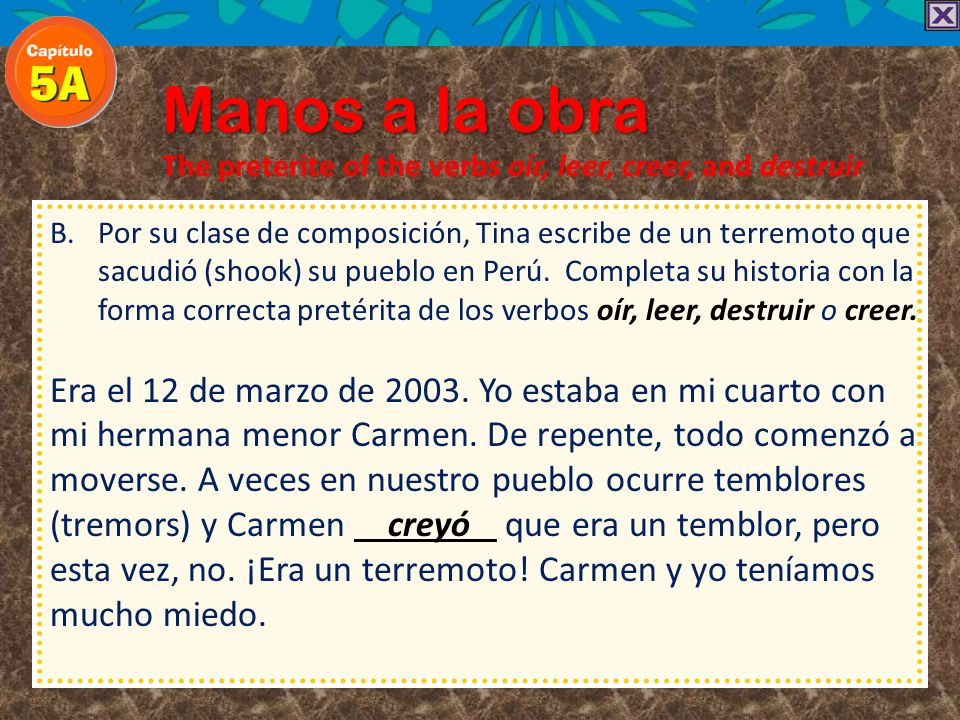 Manos a la obra The preterite of the verbs oír, leer, creer, and destruir.