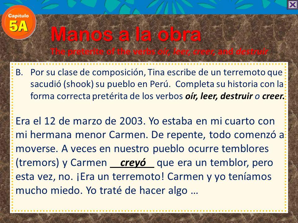 Manos a la obraThe preterite of the verbs oír, leer, creer, and destruir.