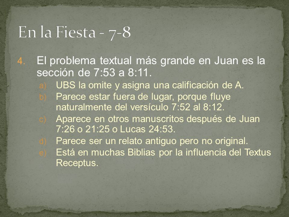 En la Fiesta - 7-8 El problema textual más grande en Juan es la sección de 7:53 a 8:11. UBS la omite y asigna una calificación de A.