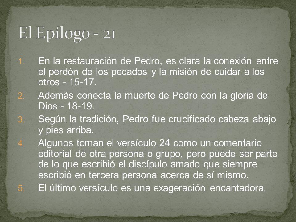 El Epílogo - 21 En la restauración de Pedro, es clara la conexión entre el perdón de los pecados y la misión de cuidar a los otros - 15-17.