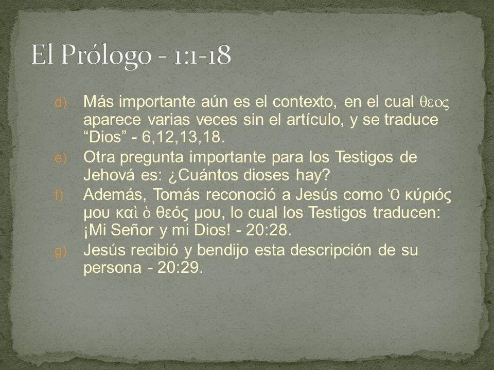 El Prólogo - 1:1-18 Más importante aún es el contexto, en el cual  aparece varias veces sin el artículo, y se traduce Dios - 6,12,13,18.