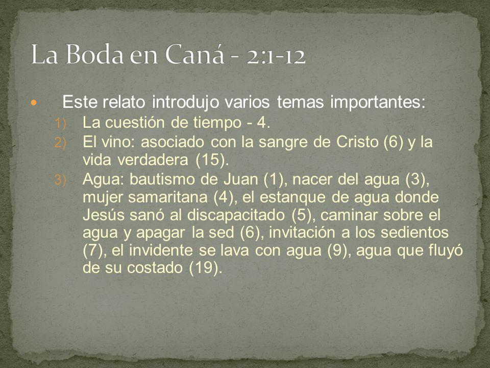 La Boda en Caná - 2:1-12 Este relato introdujo varios temas importantes: La cuestión de tiempo - 4.