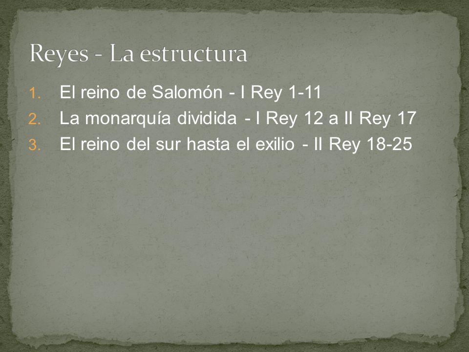 Reyes - La estructura El reino de Salomón - I Rey 1-11