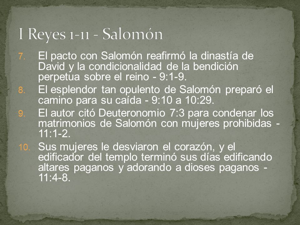 I Reyes 1-11 - Salomón El pacto con Salomón reafirmó la dinastía de David y la condicionalidad de la bendición perpetua sobre el reino - 9:1-9.
