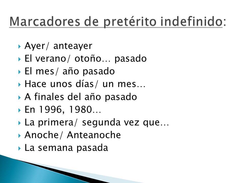 Marcadores de pretérito indefinido: