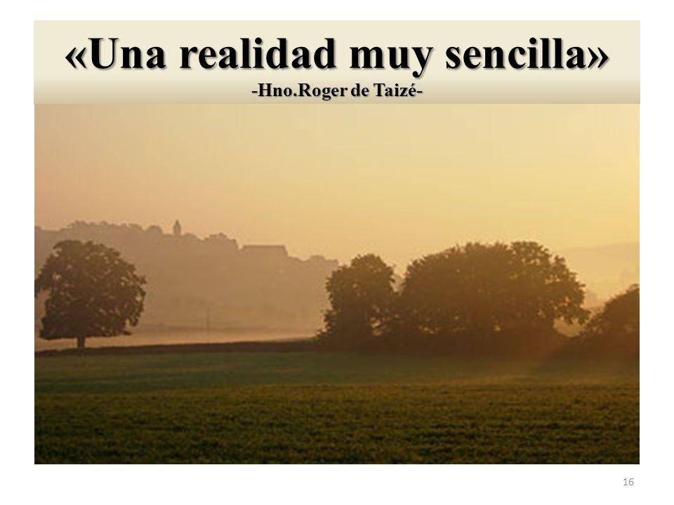 «Una realidad muy sencilla» -Hno.Roger de Taizé-