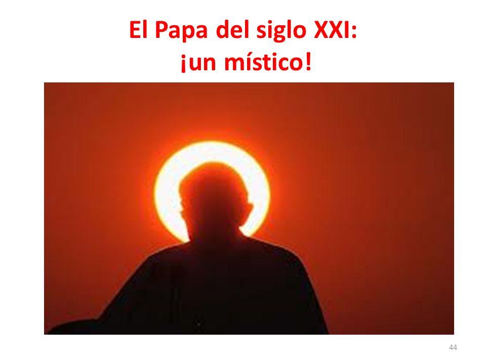 El Papa del siglo XXI: ¡un místico!