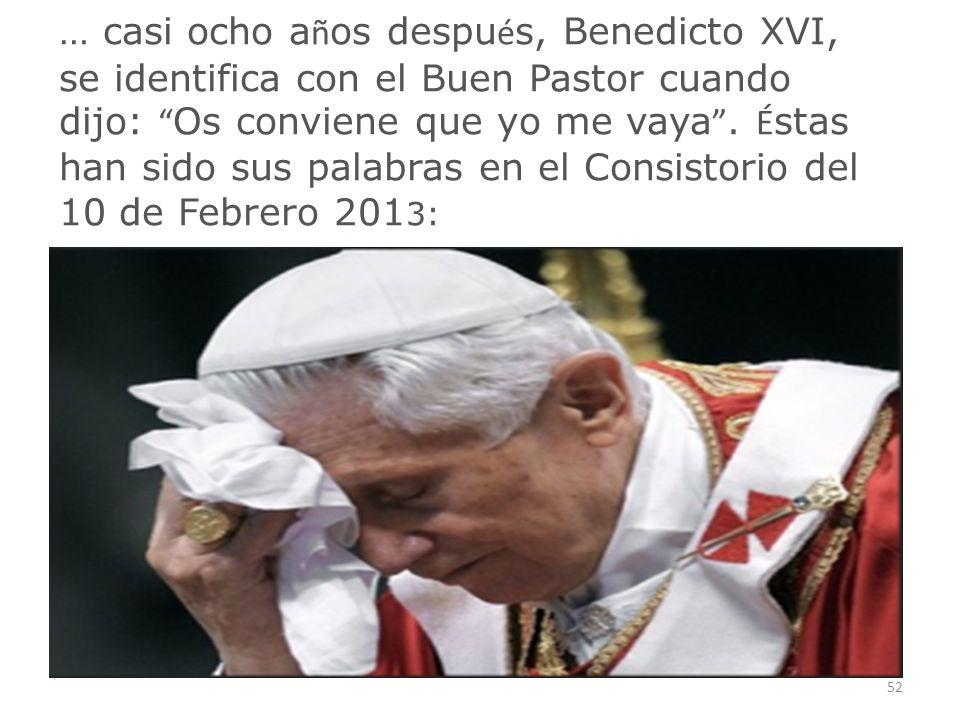 … casi ocho años después, Benedicto XVI, se identifica con el Buen Pastor cuando dijo: Os conviene que yo me vaya .